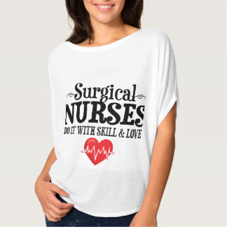 Surgical Nurses Do It With Skill & Love T-Shirt