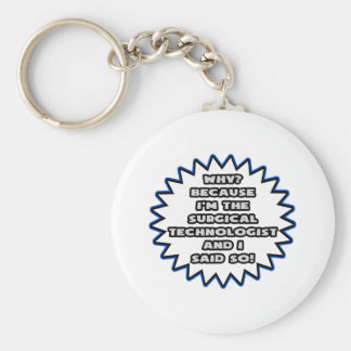 Surgical Technologist .. Because I Said So Basic Round Button Keychain