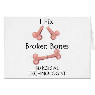 Surgical Technologist - I Fix Broken Bones Greeting Card