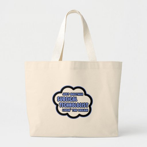 Surgical Technologist .. Livin' The Dream Canvas Bag