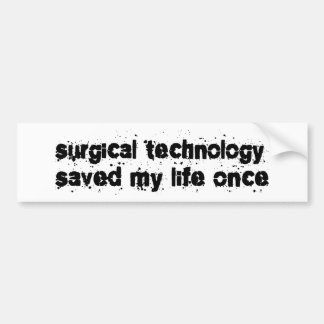 Surgical Technology Saved My Life Once Bumper Sticker