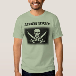 Surrender Yer Booty! T Shirt