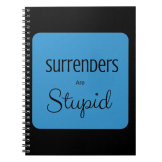 Surrenders are Stupid Spiral Notebook