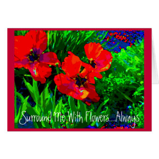 Surround Me With Flowers ...always! Card