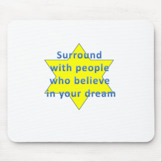 Surround  with people  who believe  in your dream mouse pad