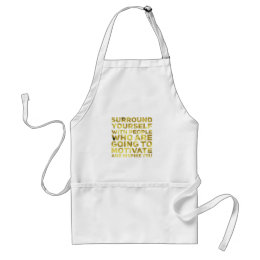 Surround Yourself Quote Dark Gold Adult Apron