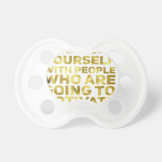 Surround Yourself Quote Dark Gold Pacifier