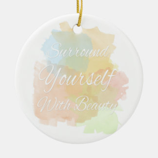 Surround Yourself With Beauty, Watercolor Quote Ceramic Ornament