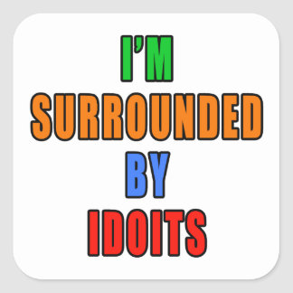 Surrounded By Idoits Square Sticker