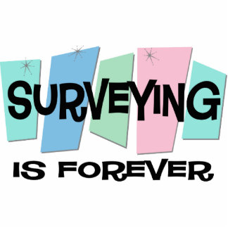 Surveying Is Forever Cut Out