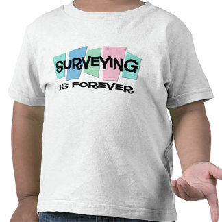 Surveying Is Forever T-shirts