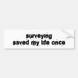 Surveying Saved My Life Once Car Bumper Sticker