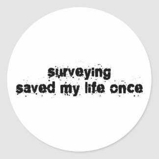 Surveying Saved My Life Once Classic Round Sticker