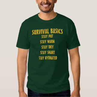SURVIVAL BASICS, STAY PUTSTAY WARMSTAY DRYSTAY ... TEE SHIRT