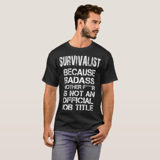 Survivalist Because Badass Mother F****R Is Not T-Shirt