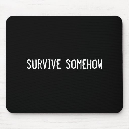 survive somehow mouse pad