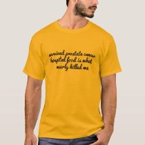 survived prostate cancer hospital food funny T-Shirt