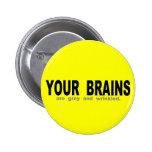 Sus cerebros son grises y arrugados pins