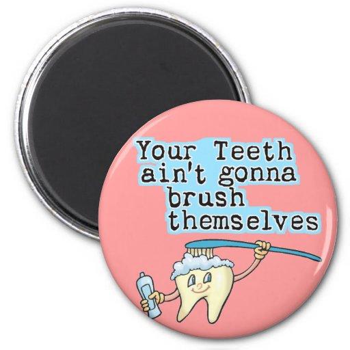 ¡Sus dientes Aint que va a cepillarse! Imán Redondo 5 Cm