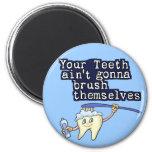 Sus dientes Aint que va a cepillarse Imán Para Frigorífico