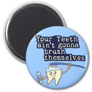 Sus dientes Aint que va a cepillarse Imán Redondo 5 Cm
