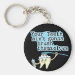 ¡Sus dientes Aint que va a cepillarse! Llavero Personalizado