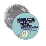 Sus dientes Aint que va a cepillarse Pin Redondo De 1 Pulgada