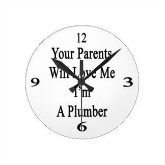 Sus padres me amarán que soy fontanero reloj redondo mediano