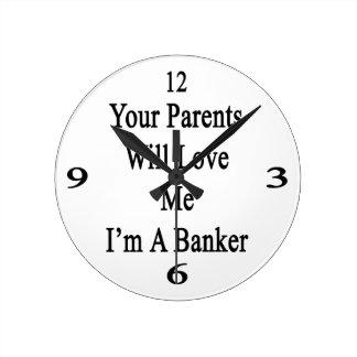 Sus padres me amarán que soy un banquero reloj redondo mediano