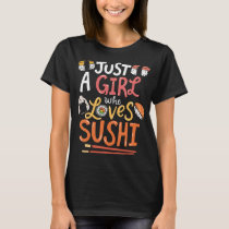 Sushi Girl Just A Girl Who Loves Sushi T-Shirt
