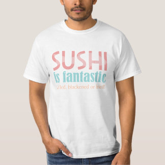 Sushi is fantastic! T-Shirt