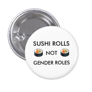 Sushi Rolls Not Gender Roles Button