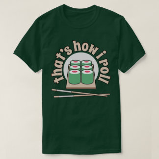 Sushi That's How I Roll Funny Japanese Food Tee