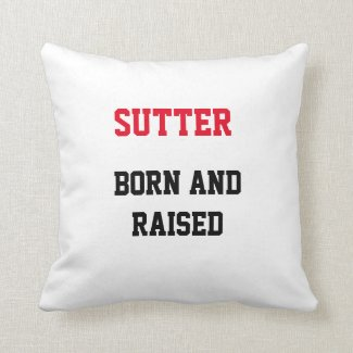 Sutter Born and Raised Throw Pillow