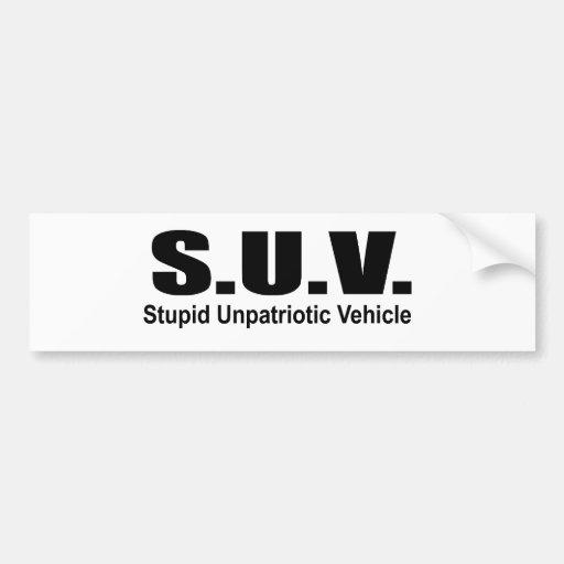 SUV - Stupid Unpatriotic Vehicle Bumper Sticker