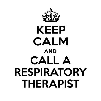 Keep Calm and Call a Respiratory Therapist