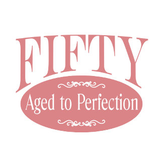 50th birthday Perfection