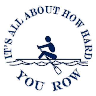 Rowing Its all about how hard you Row