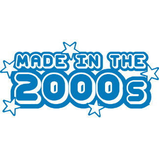 Made In The 2000s