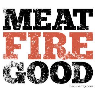 Meat. Fire. Good.