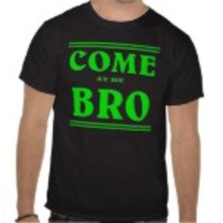 Come at me BRO. & cool story bro.