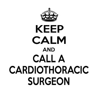 Keep Calm and Call a Cardiothoracic Surgeon
