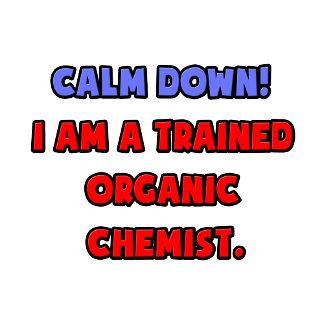 Calm Down .. I am a Trained Organic Chemist