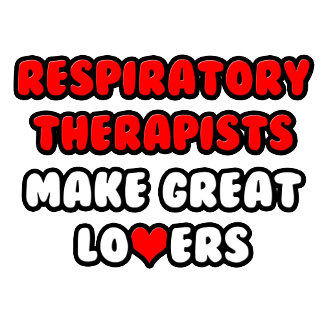 Respiratory Therapists Make Great Lovers