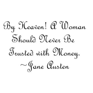 Woman Not Trusted With Money Jane Austen Quote