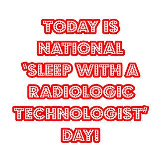 National 'Sleep With a Radiologic Tech' Day