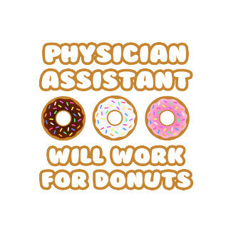 Physician Assistant .. Will Work For Donuts