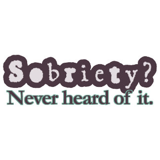 Sobriety? Never heard of it.