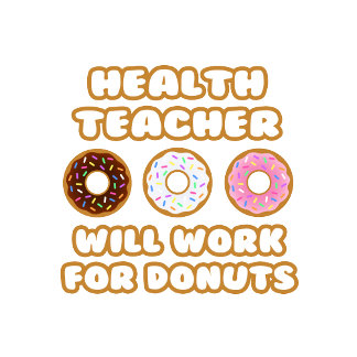 Health Teacher .. Will Work For Donuts