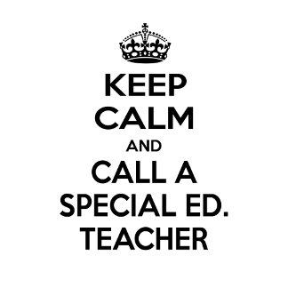 Keep Calm and Call a Special Ed. Teacher